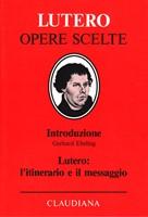 Lutero: l'itinerario e il messaggio - Volume di introduzione alla collana