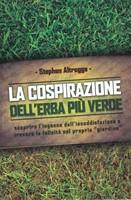 La cospirazione dell'erba più verde - Scoprire l'inganno dell'insoddisfazione e trovare la felicità nel priprio giardino
