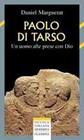 Paolo di Tarso - Un uomo alle prese con Dio (Brossura)