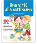 Una virtù alla settimana - 100 giochi, attività e riflessioni per educare la coscienza, sviluppare i valori