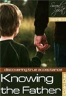 Knowing the Father - Discovering true acceptance - Study #7