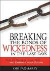 Breaking the bonds of wickedness in the last days - How to release your past and embrace your future